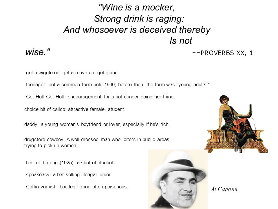 Wine is a mocker, Strong drink is raging: And whosoever is deceived thereby Is not wise. -- PROVERBS XX, 1 choice bit of calico: attractive female, student.