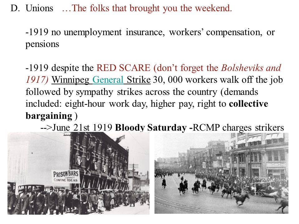 D.Unions …The folks that brought you the weekend. -1919 no unemployment insurance, workers' compensation, or pensions -1919 despite the RED SCARE (don