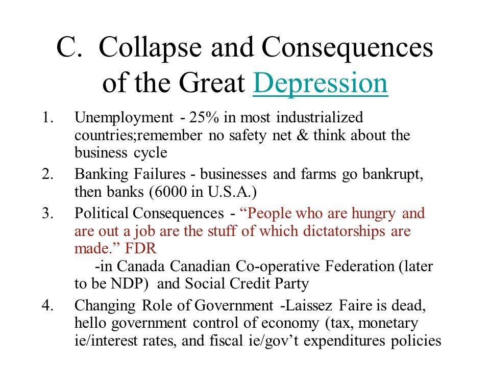 C. Collapse and Consequences of the Great DepressionDepression 1.Unemployment - 25% in most industrialized countries;remember no safety net & think ab