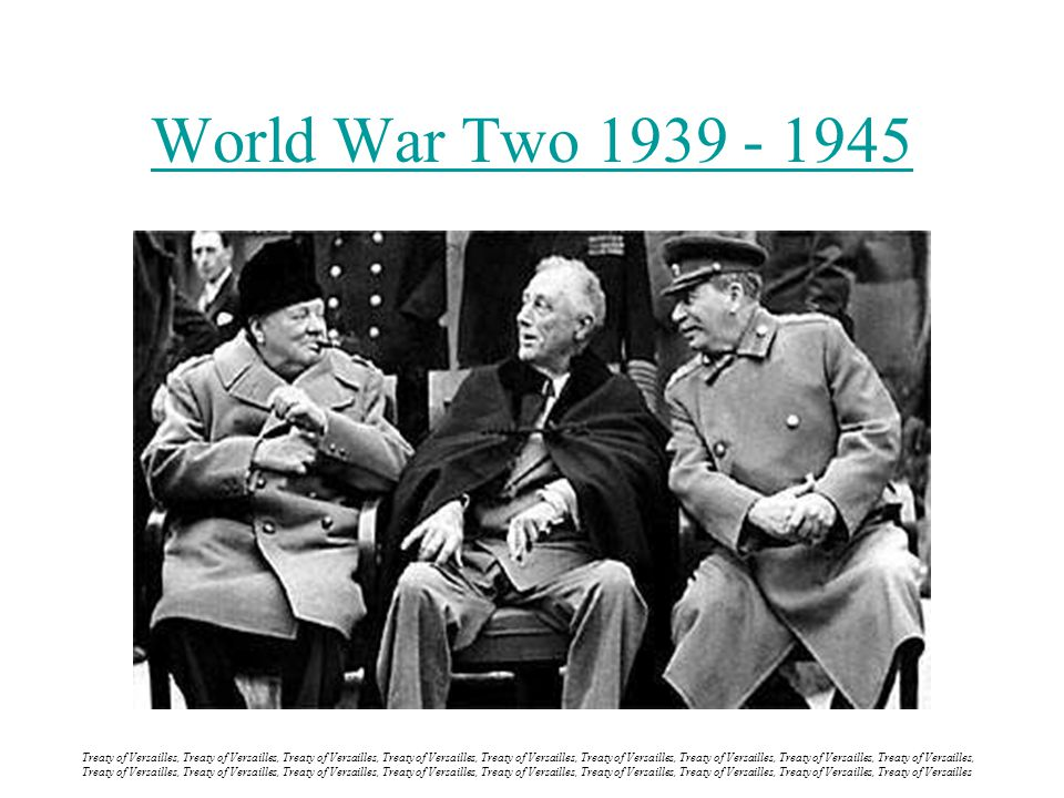 World War Two 1939 - 1945 Treaty of Versailles, Treaty of Versailles, Treaty of Versailles, Treaty of Versailles, Treaty of Versailles, Treaty of Versailles, Treaty of Versailles, Treaty of Versailles, Treaty of Versailles, Treaty of Versailles, Treaty of Versailles, Treaty of Versailles, Treaty of Versailles, Treaty of Versailles, Treaty of Versailles, Treaty of Versailles, Treaty of Versailles, Treaty of Versailles