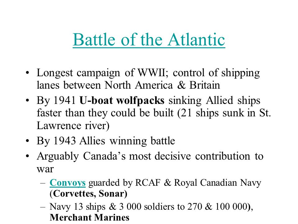 Battle of the Atlantic Longest campaign of WWII; control of shipping lanes between North America & Britain By 1941 U-boat wolfpacks sinking Allied shi