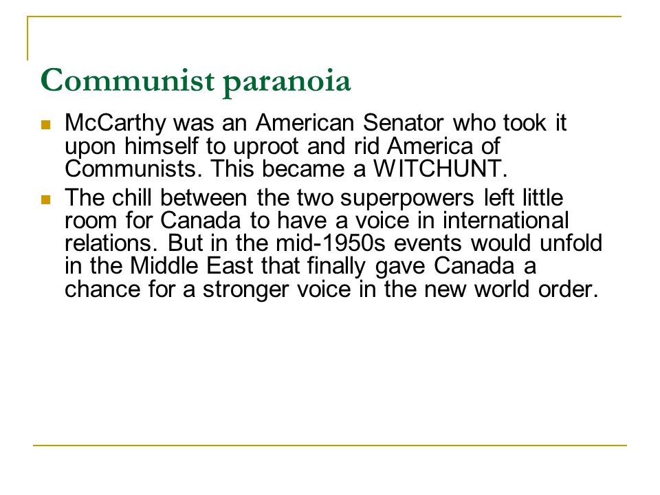 Communist paranoia McCarthy was an American Senator who took it upon himself to uproot and rid America of Communists.