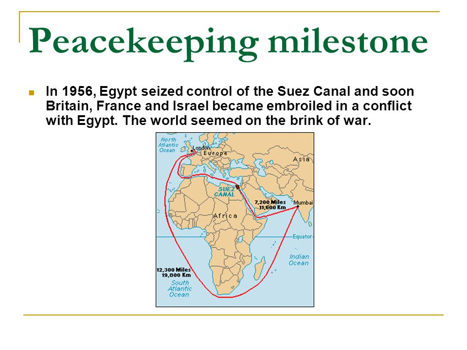 Peacekeeping milestone In 1956, Egypt seized control of the Suez Canal and soon Britain, France and Israel became embroiled in a conflict with Egypt.