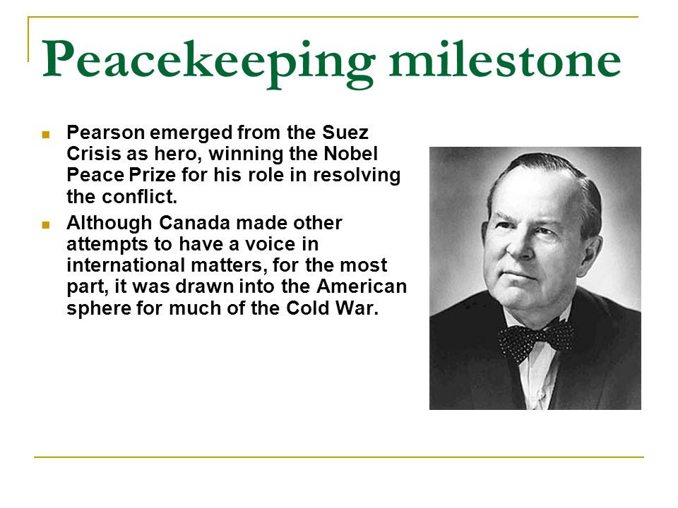 Peacekeeping milestone Pearson emerged from the Suez Crisis as hero, winning the Nobel Peace Prize for his role in resolving the conflict.