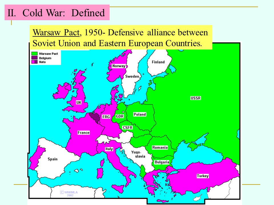 Warsaw Pact, 1950- Defensive alliance between Soviet Union and Eastern European Countries.