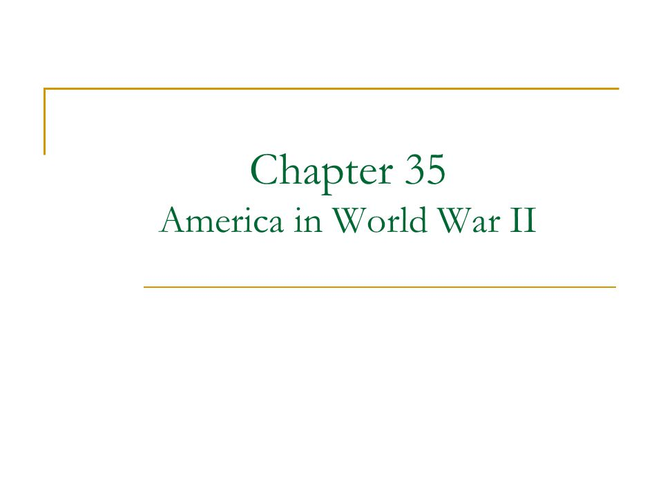 Chapter 35 America in World War II