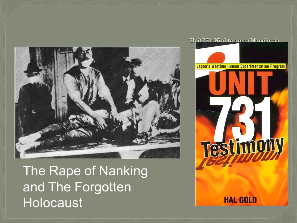 Unit 731: Nightmare in Manchuria The Rape of Nanking and The Forgotten Holocaust