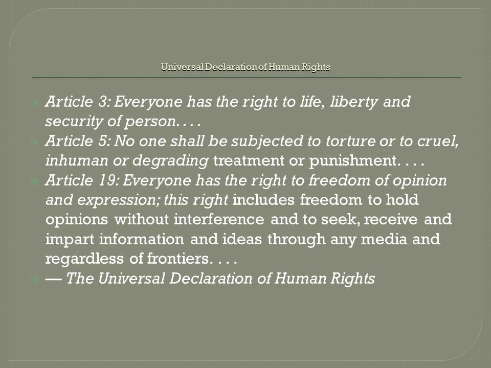 Universal Declaration of Human Rights  Article 3: Everyone has the right to life, liberty and security of person....