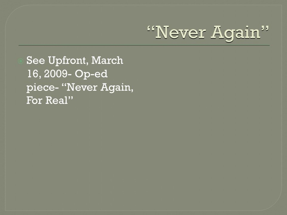 Never Again  See Upfront, March 16, 2009- Op-ed piece- Never Again, For Real
