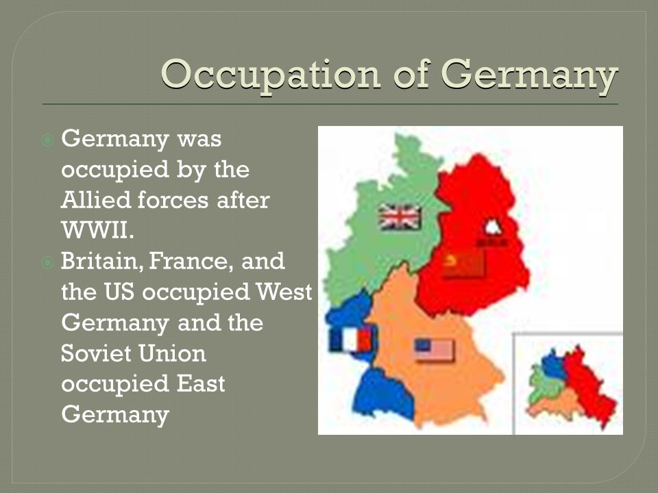 Occupation of Germany  Germany was occupied by the Allied forces after WWII.