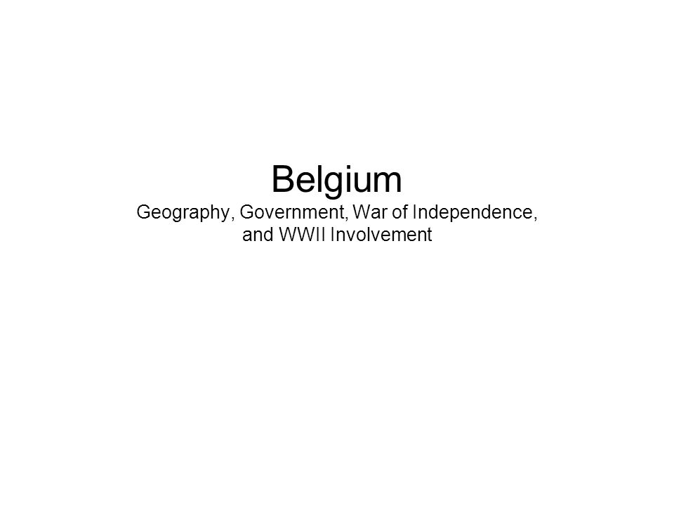Belgium Geography, Government, War of Independence, and WWII Involvement