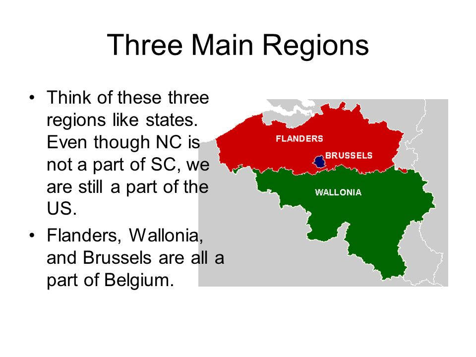 Three Main Regions Think of these three regions like states.
