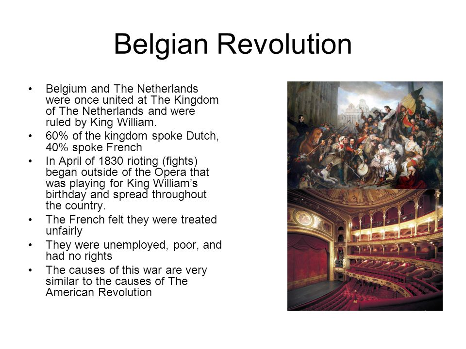 Belgian Revolution Belgium and The Netherlands were once united at The Kingdom of The Netherlands and were ruled by King William.