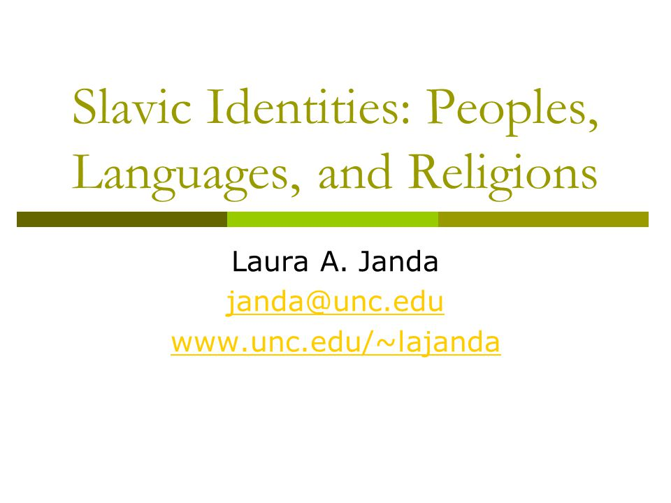 Slavic Identities: Peoples, Languages, and Religions Laura A.