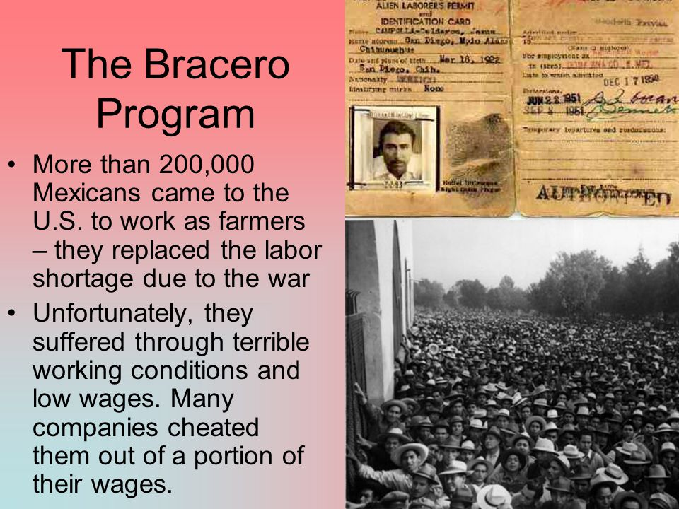 The Bracero Program More than 200,000 Mexicans came to the U.S.
