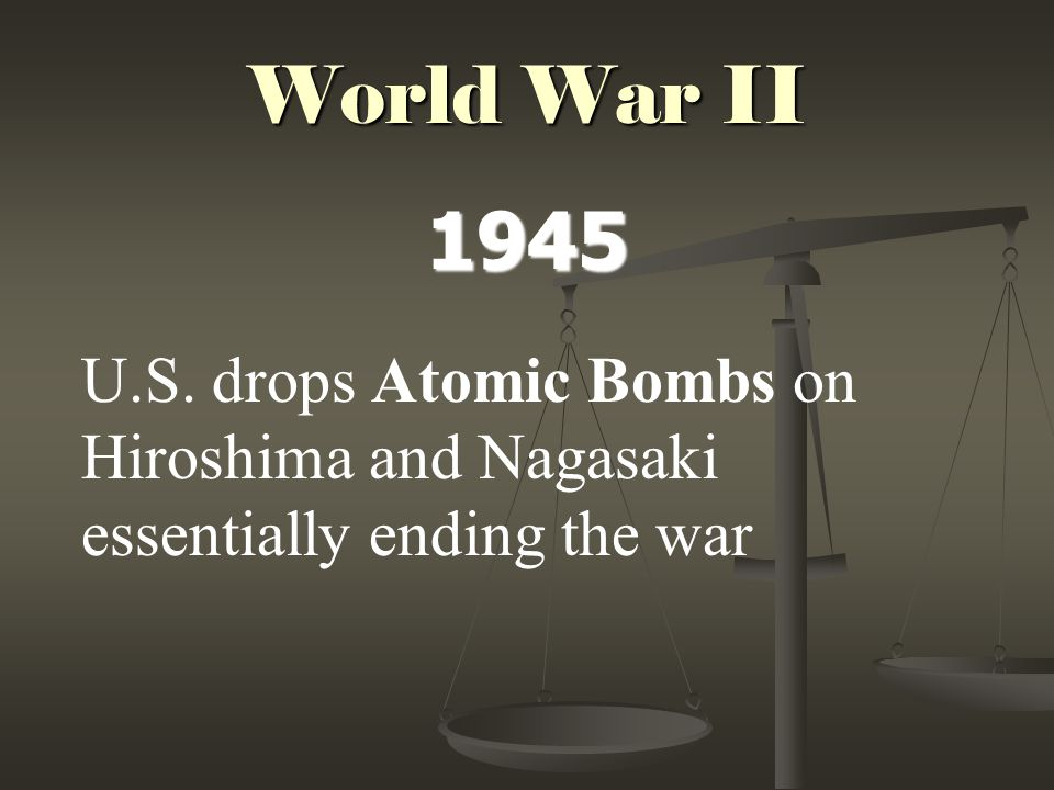 World War II 1945 U.S. drops Atomic Bombs on Hiroshima and Nagasaki essentially ending the war