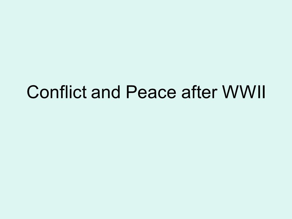 Conflict and Peace after WWII