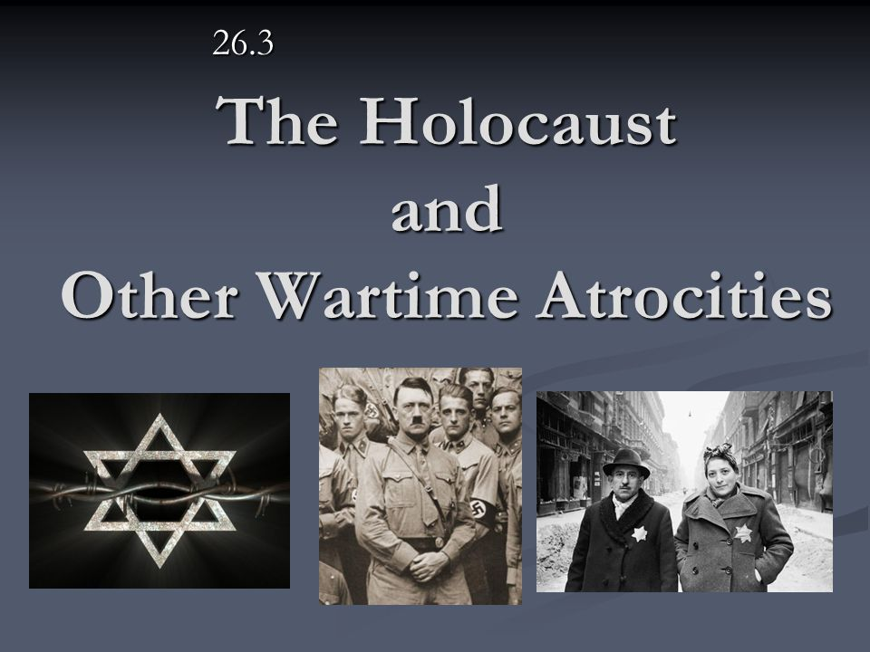 The Holocaust and Other Wartime Atrocities 26.3