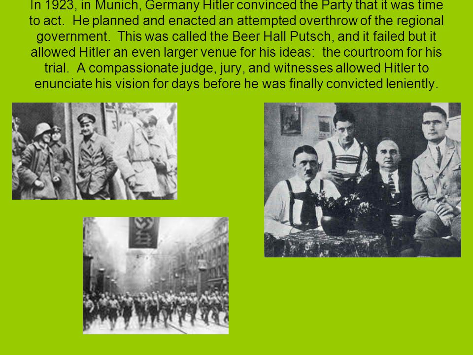 In 1923, in Munich, Germany Hitler convinced the Party that it was time to act.