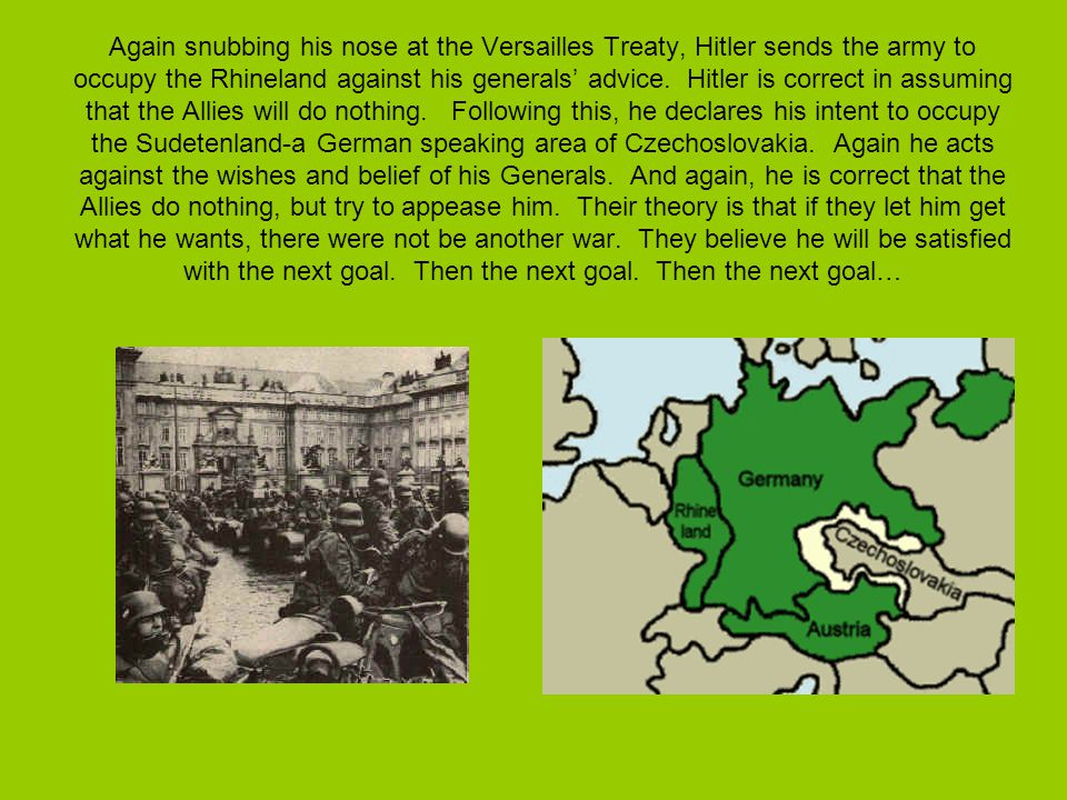 Again snubbing his nose at the Versailles Treaty, Hitler sends the army to occupy the Rhineland against his generals' advice.