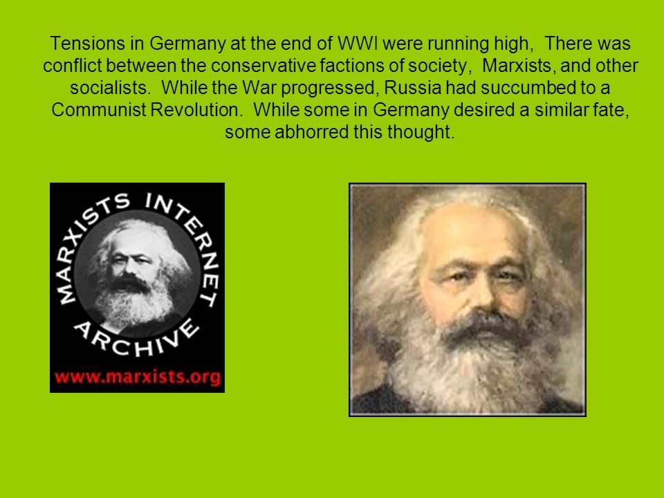 Tensions in Germany at the end of WWI were running high, There was conflict between the conservative factions of society, Marxists, and other socialists.