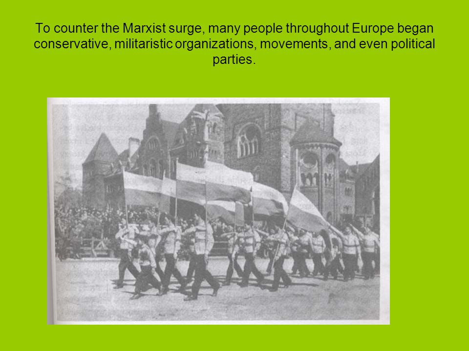 To counter the Marxist surge, many people throughout Europe began conservative, militaristic organizations, movements, and even political parties.