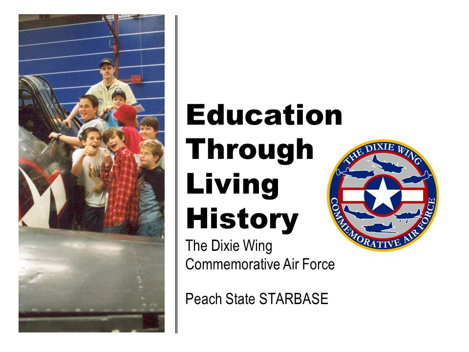 Education Through Living History The Dixie Wing Commemorative Air Force Peach State STARBASE