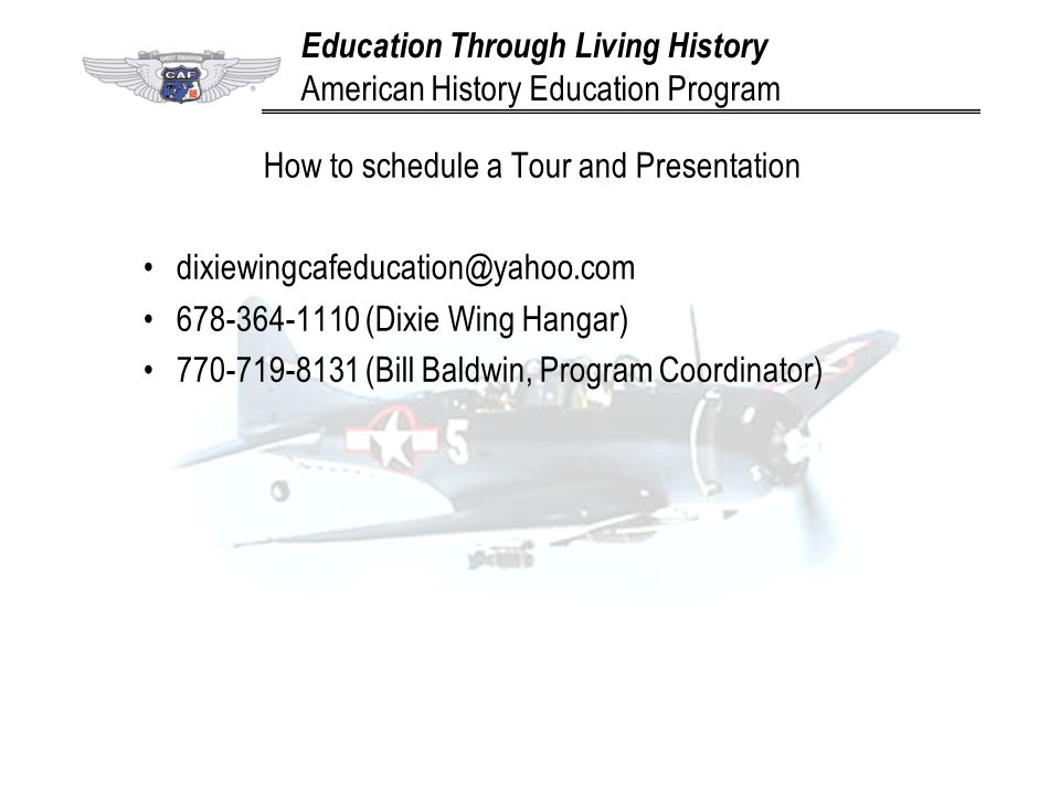 How to schedule a Tour and Presentation dixiewingcafeducation@yahoo.com 678-364-1110 (Dixie Wing Hangar) 770-719-8131 (Bill Baldwin, Program Coordinat