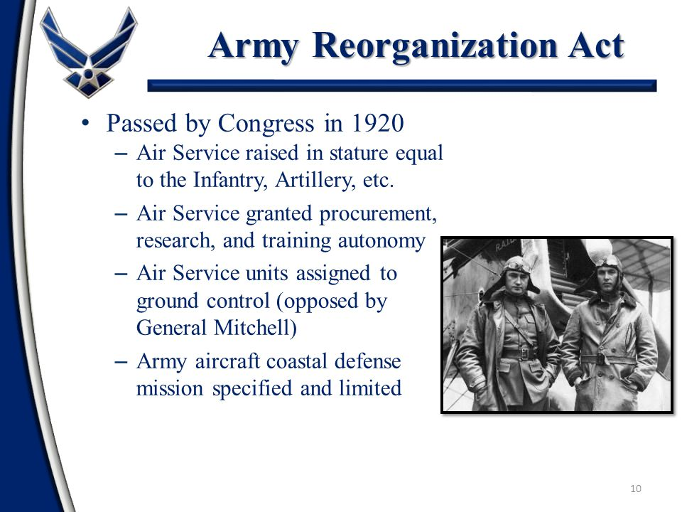 10 Passed by Congress in 1920 – Air Service raised in stature equal to the Infantry, Artillery, etc.
