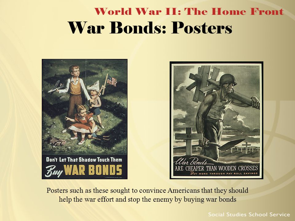 Posters such as these sought to convince Americans that they should help the war effort and stop the enemy by buying war bonds War Bonds: Posters