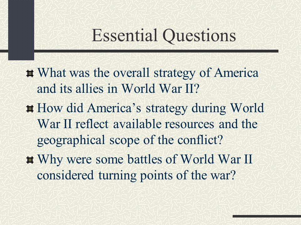 Essential Questions What was the overall strategy of America and its allies in World War II.
