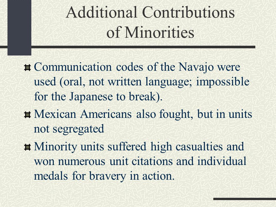 Additional Contributions of Minorities Communication codes of the Navajo were used (oral, not written language; impossible for the Japanese to break).