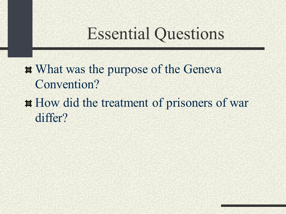 Essential Questions What was the purpose of the Geneva Convention.
