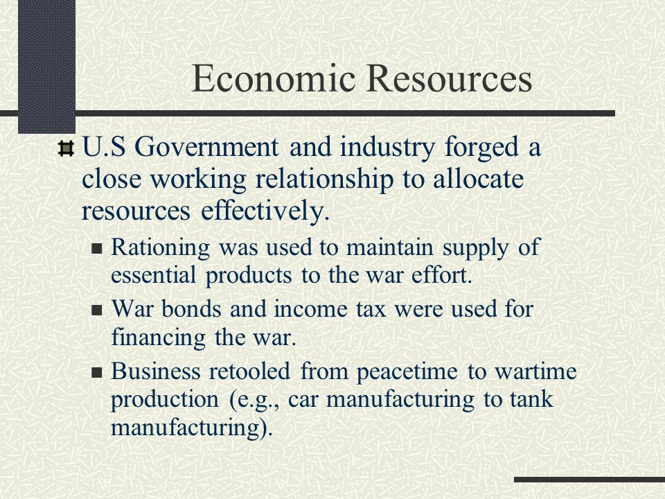 Economic Resources U.S Government and industry forged a close working relationship to allocate resources effectively.