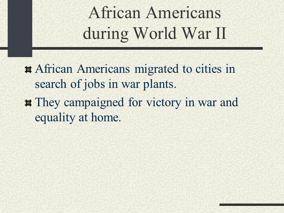 African Americans during World War II African Americans migrated to cities in search of jobs in war plants.