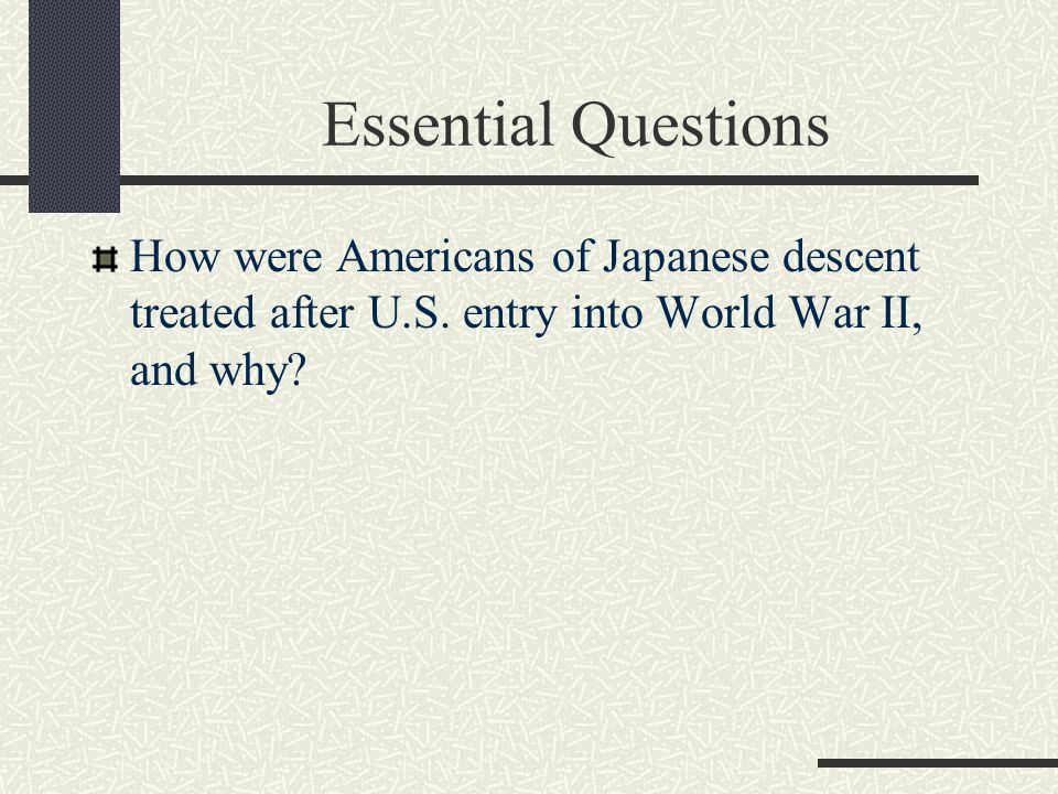 Essential Questions How were Americans of Japanese descent treated after U.S.