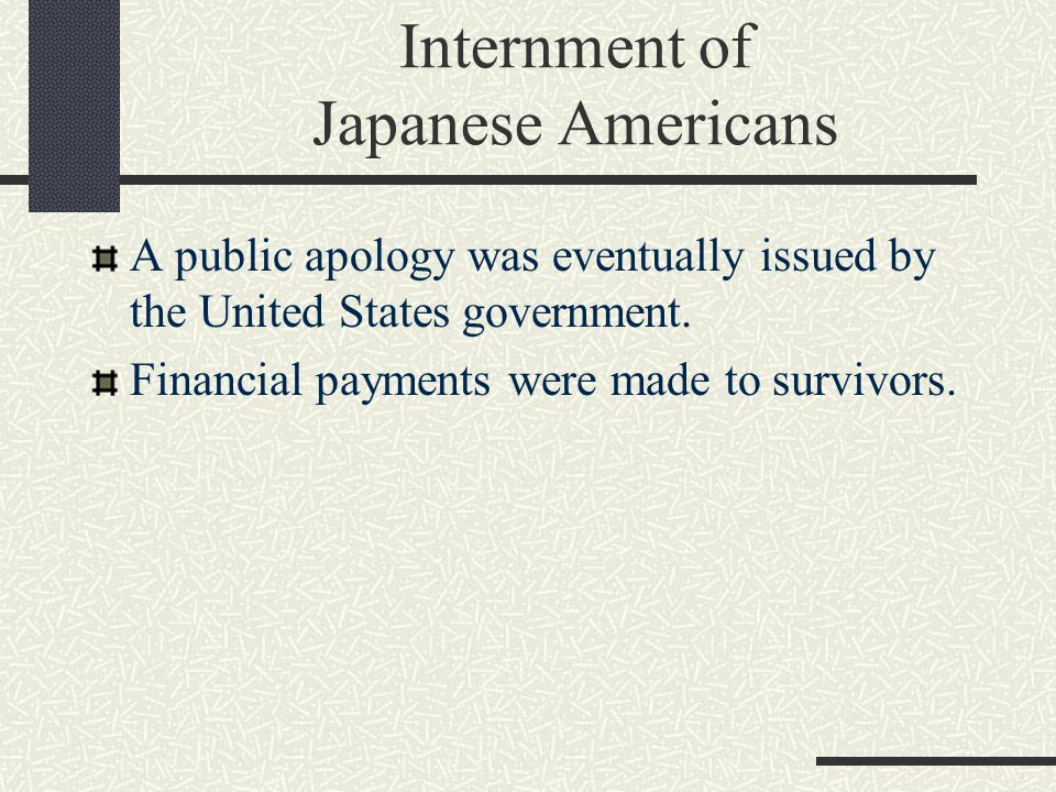 Internment of Japanese Americans A public apology was eventually issued by the United States government.