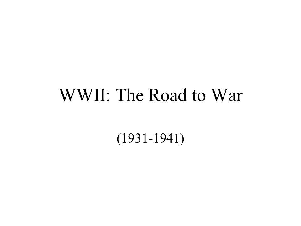 WWII: The Road to War (1931-1941)