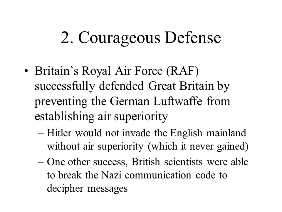 2. Courageous Defense Britain's Royal Air Force (RAF) successfully defended Great Britain by preventing the German Luftwaffe from establishing air sup