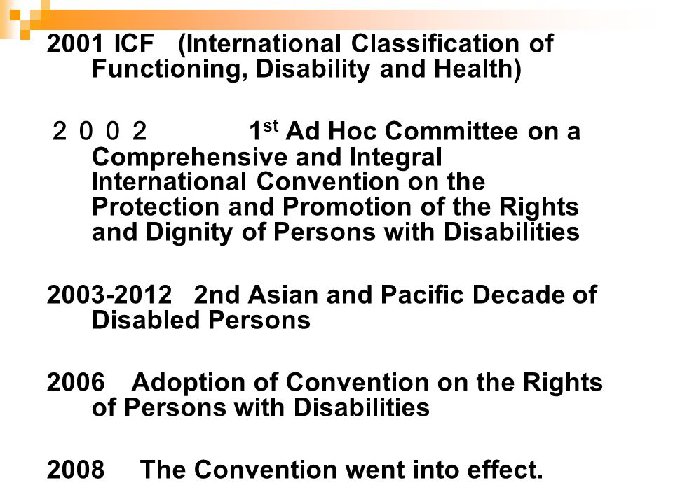 2001 ICF (International Classification of Functioning, Disability and Health) 2002 1 st Ad Hoc Committee on a Comprehensive and Integral International