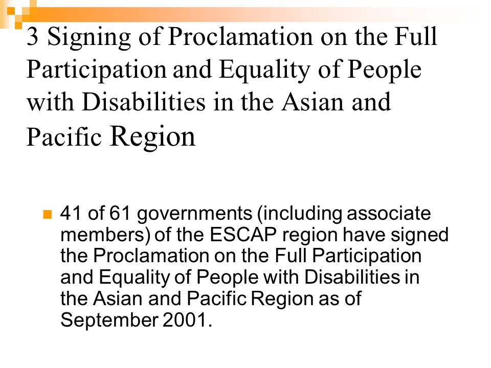 3 Signing of Proclamation on the Full Participation and Equality of People with Disabilities in the Asian and Pacific Region 41 of 61 governments (inc