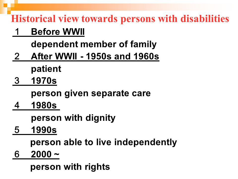 1 Before WWII dependent member of family 2 After WWII - 1950s and 1960s patient 3 1970s person given separate care 4 1980s person with dignity 5 1990s