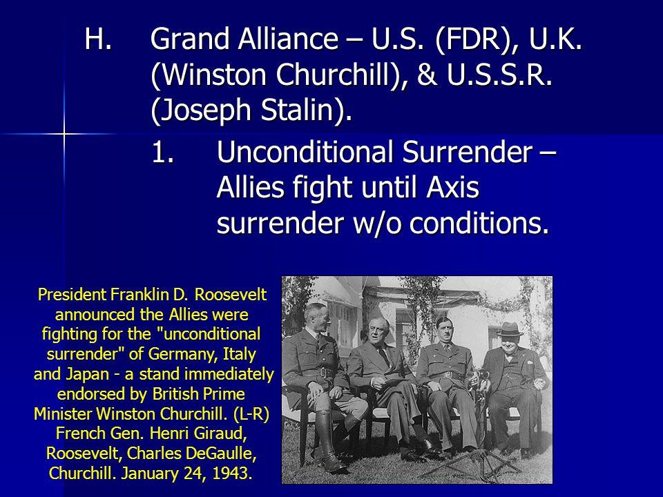 H.Grand Alliance – U.S. (FDR), U.K. (Winston Churchill), & U.S.S.R.