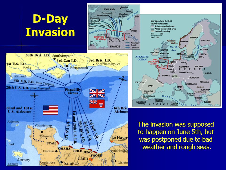 D-Day Invasion The invasion was supposed to happen on June 5th, but was postponed due to bad weather and rough seas.