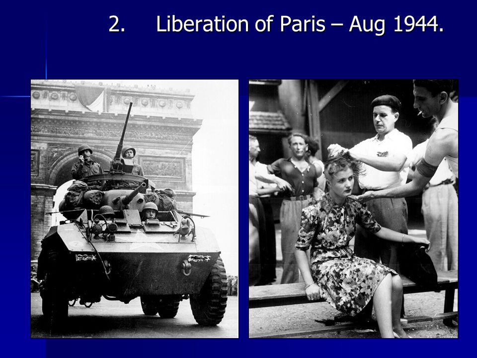 2.Liberation of Paris – Aug 1944.