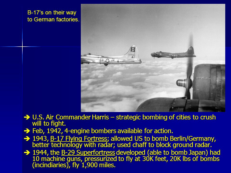  U.S. Air Commander Harris – strategic bombing of cities to crush will to fight.