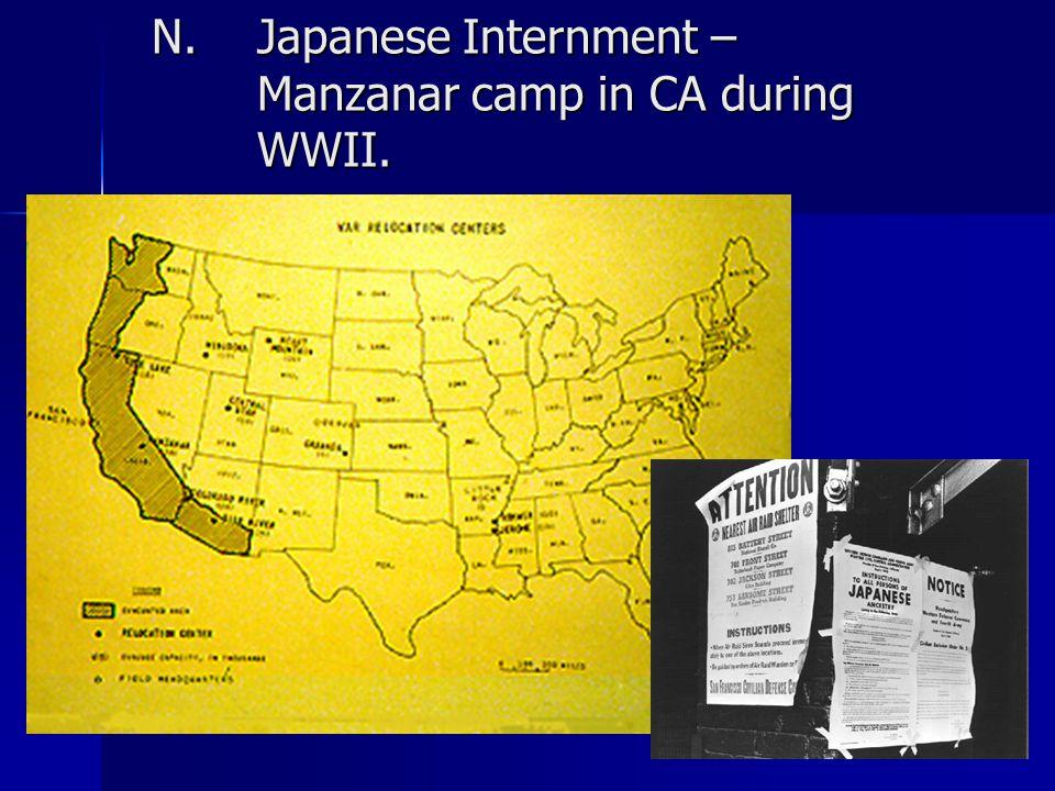 N.Japanese Internment – Manzanar camp in CA during WWII.