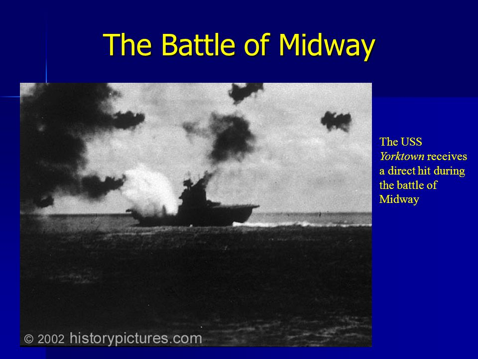 The Battle of Midway The USS Yorktown receives a direct hit during the battle of Midway