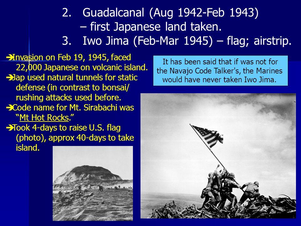 2. Guadalcanal (Aug 1942-Feb 1943) – first Japanese land taken.