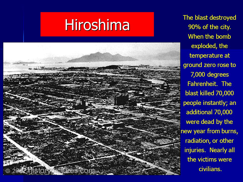 Hiroshima The blast destroyed 90% of the city.